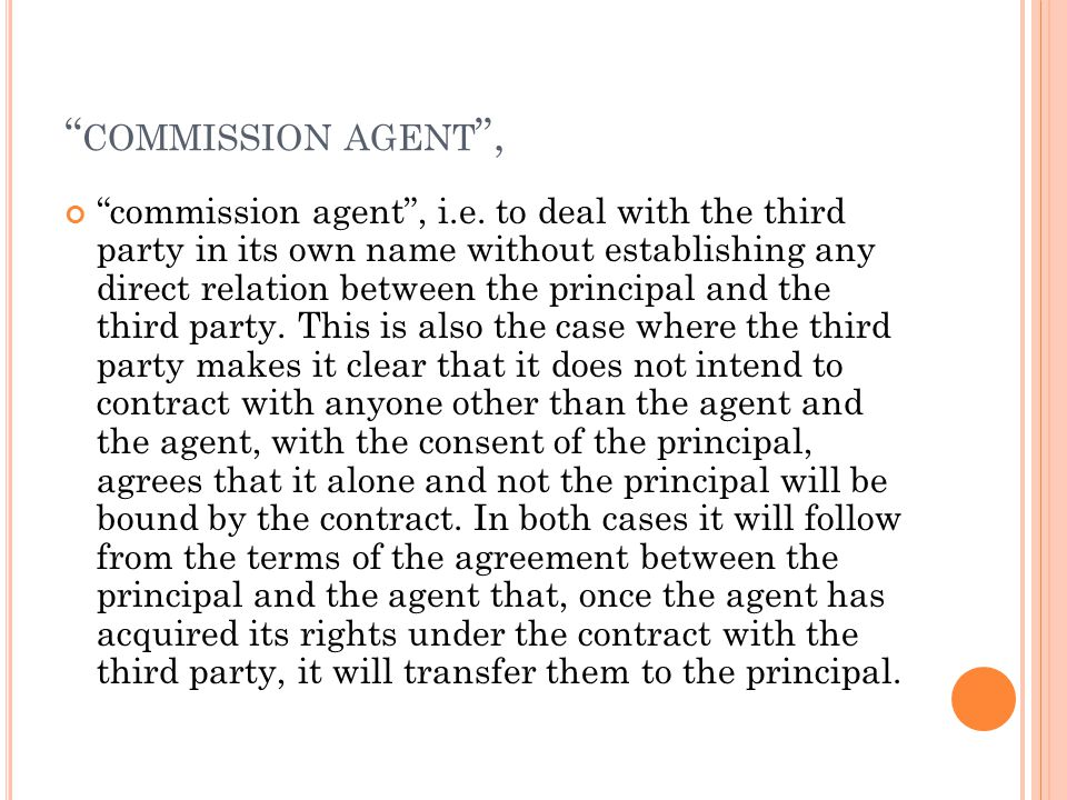 """"""" COMMISSION AGENT """", """"commission agent"""", i.e. to deal with the third party in its own name without establishing any direct relation between the princ"""
