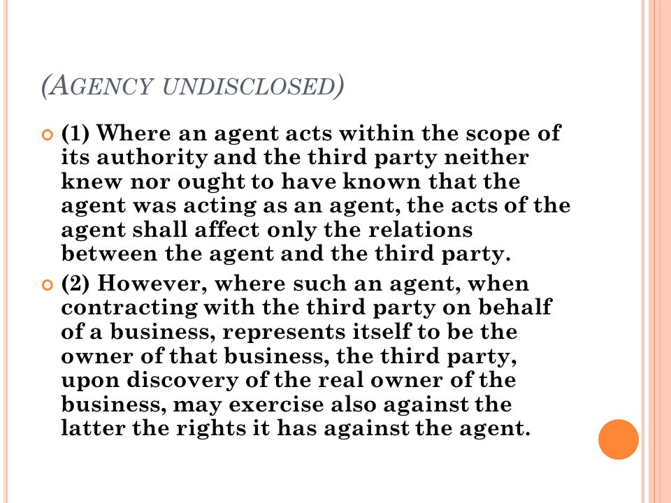 (A GENCY UNDISCLOSED ) (1) Where an agent acts within the scope of its authority and the third party neither knew nor ought to have known that the age