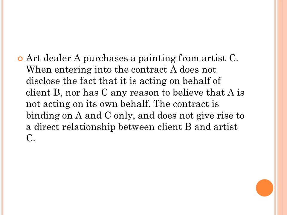 Art dealer A purchases a painting from artist C. When entering into the contract A does not disclose the fact that it is acting on behalf of client B,