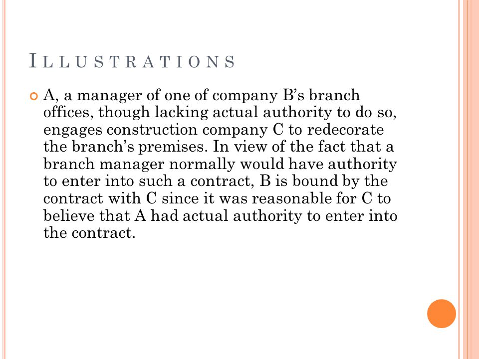 I L L U S T R A T I O N S A, a manager of one of company B's branch offices, though lacking actual authority to do so, engages construction company C