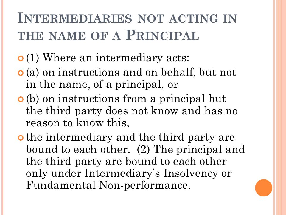 I NTERMEDIARIES NOT ACTING IN THE NAME OF A P RINCIPAL (1) Where an intermediary acts: (a) on instructions and on behalf, but not in the name, of a pr