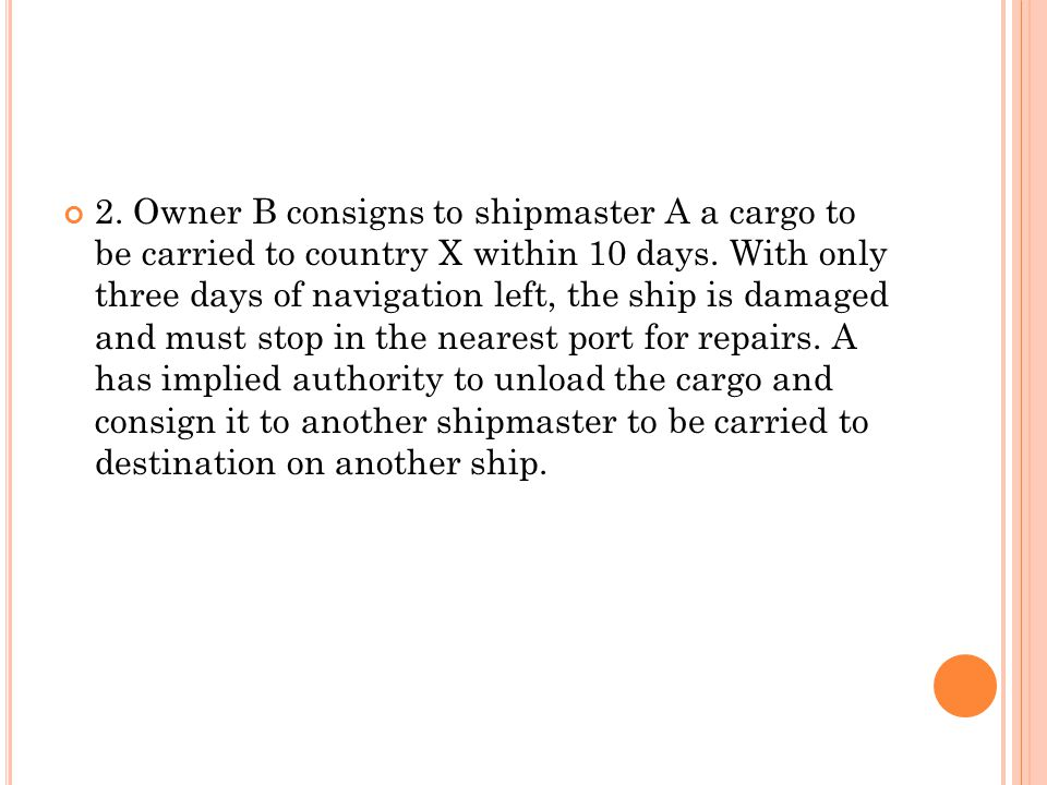 2. Owner B consigns to shipmaster A a cargo to be carried to country X within 10 days.