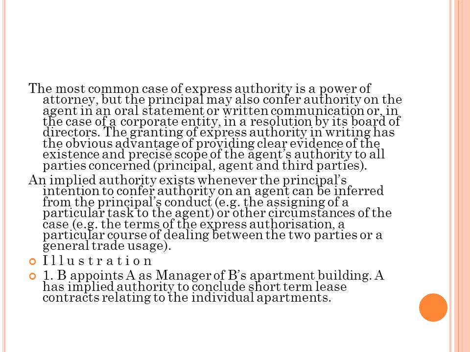 The most common case of express authority is a power of attorney, but the principal may also confer authority on the agent in an oral statement or wri