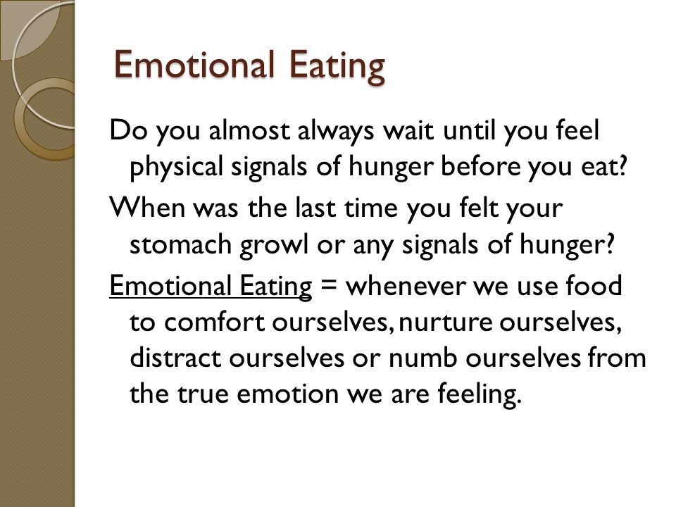 Emotional Eating What emotions might trigger us to eat.