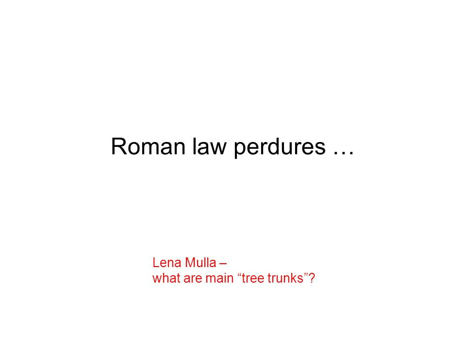 "Roman law perdures … Lena Mulla – what are main ""tree trunks""?"