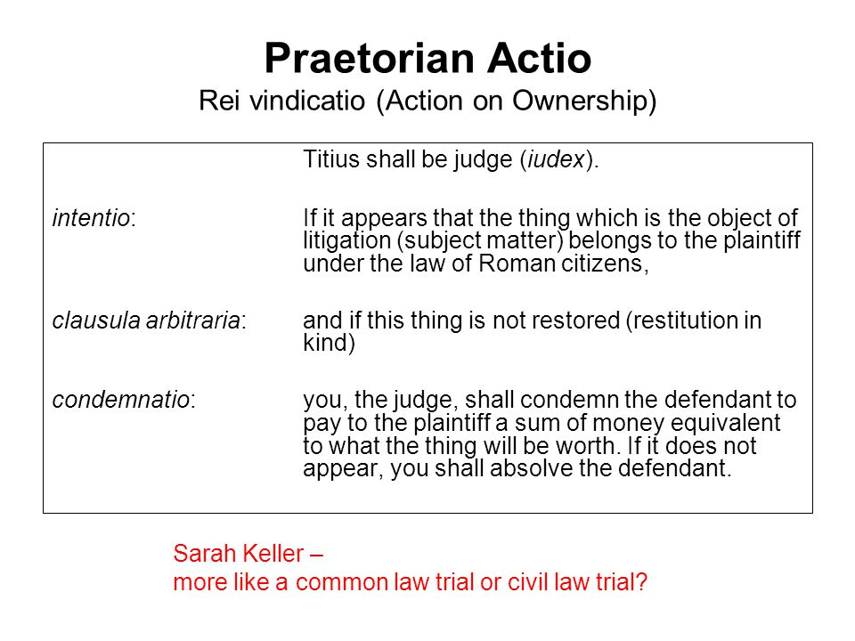 Praetorian Actio Rei vindicatio (Action on Ownership) Titius shall be judge (iudex).
