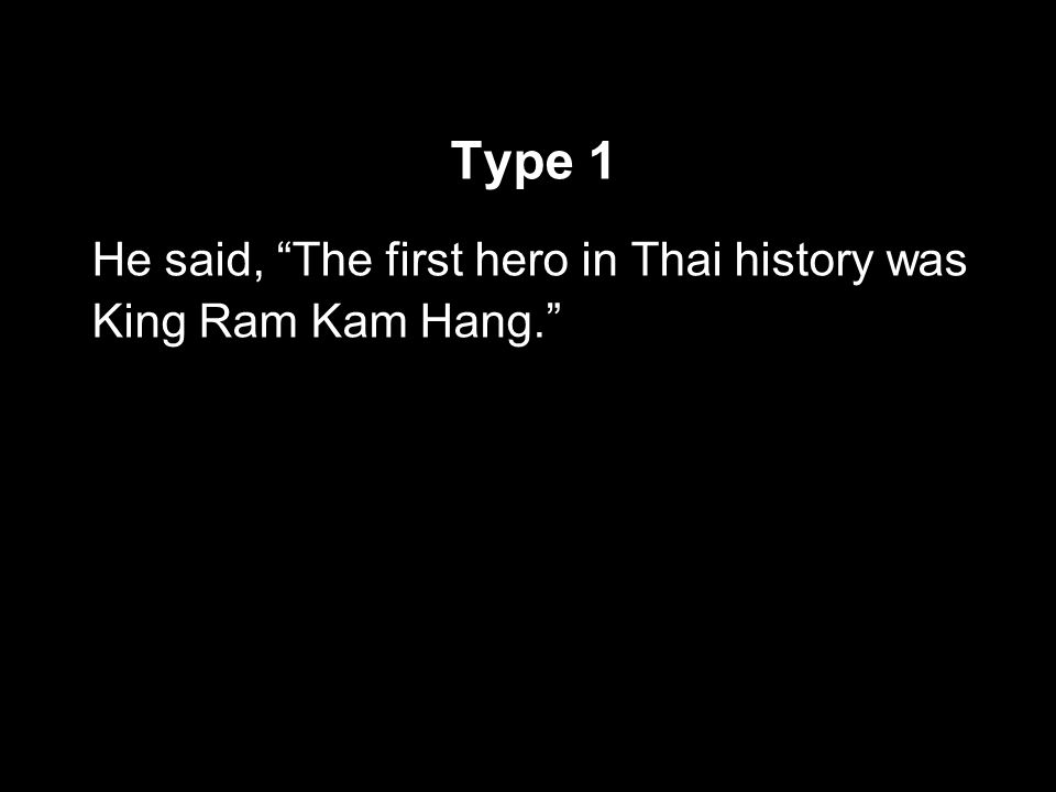 Type 1 He said, The first hero in Thai history was King Ram Kam Hang.