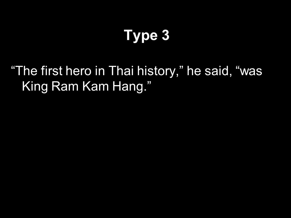 Type 3 The first hero in Thai history, he said, was King Ram Kam Hang.