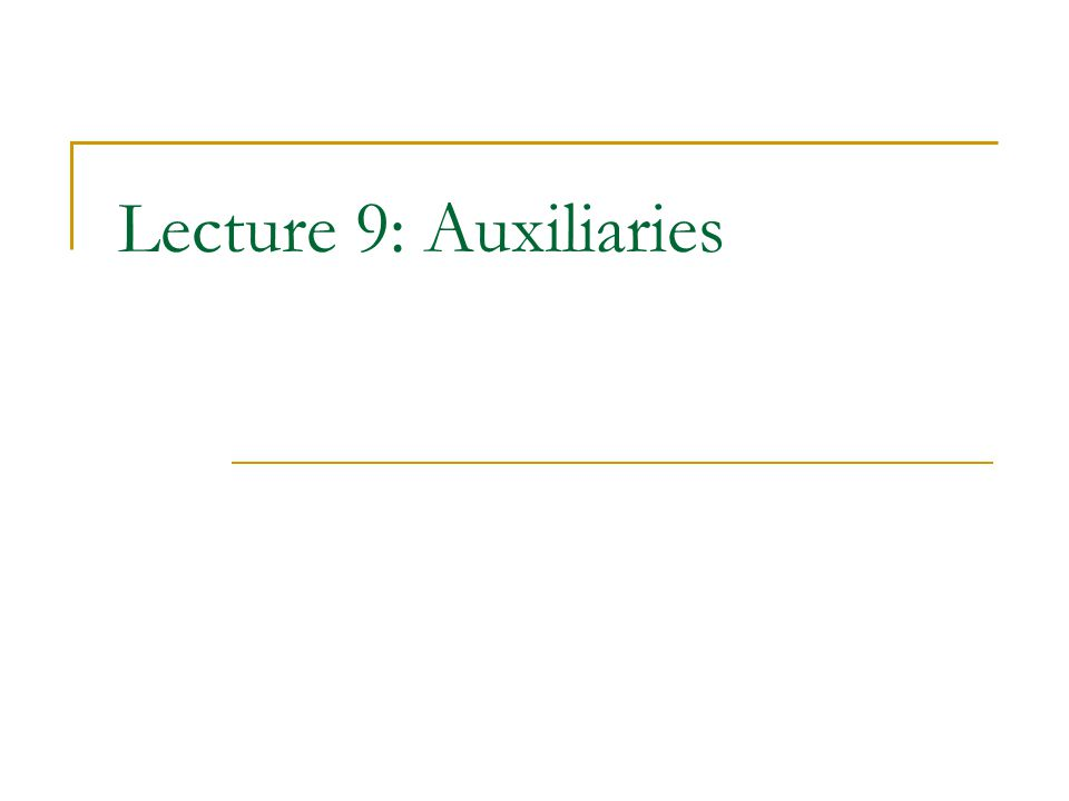 Lecture 9: Auxiliaries