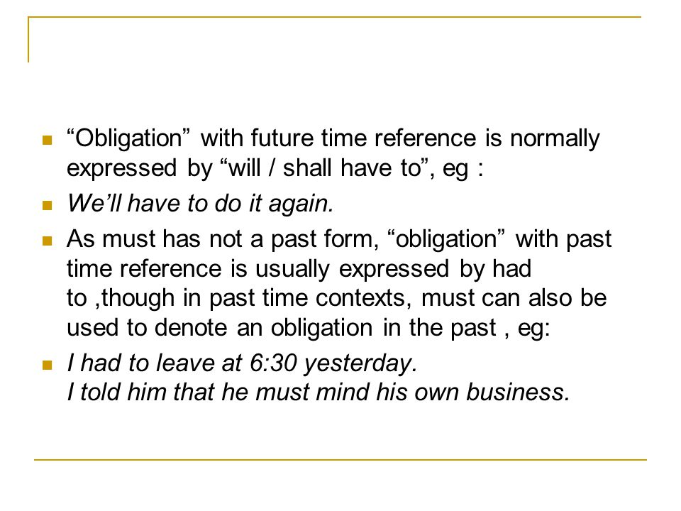 """Obligation"" with future time reference is normally expressed by ""will / shall have to"", eg : We'll have to do it again. As must has not a past form,"