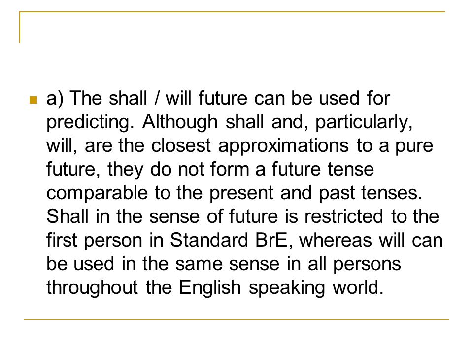 a) The shall / will future can be used for predicting.