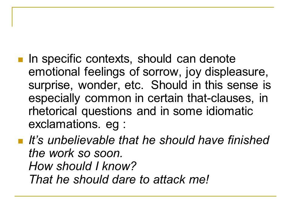 In specific contexts, should can denote emotional feelings of sorrow, joy displeasure, surprise, wonder, etc.
