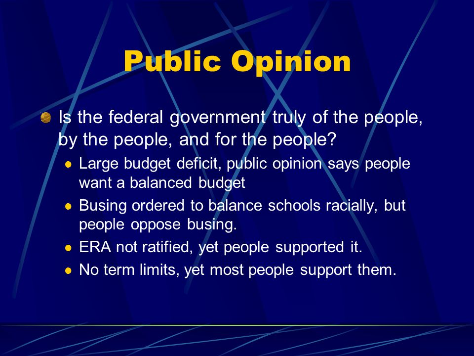 Public Opinion Is the federal government truly of the people, by the people, and for the people.
