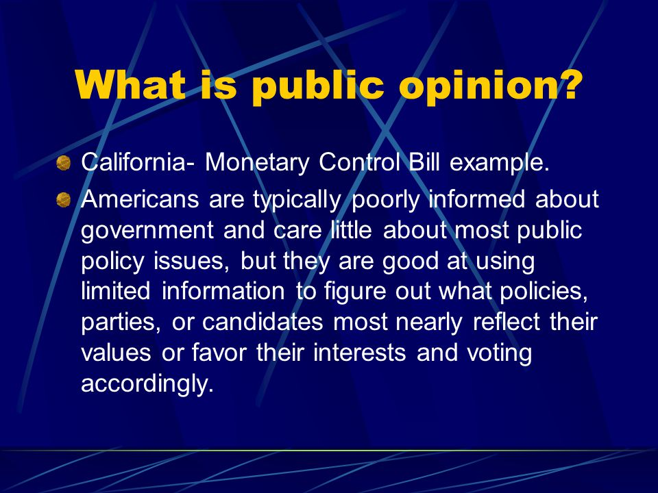 What is public opinion. California- Monetary Control Bill example.