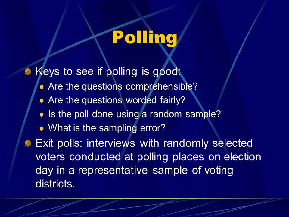 Polling Keys to see if polling is good: Are the questions comprehensible.