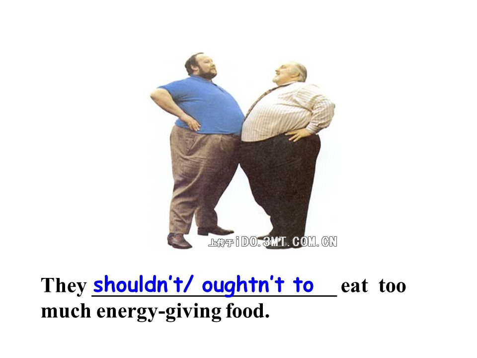 They _______________________ eat too much energy-giving food. shouldn't/ oughtn't to