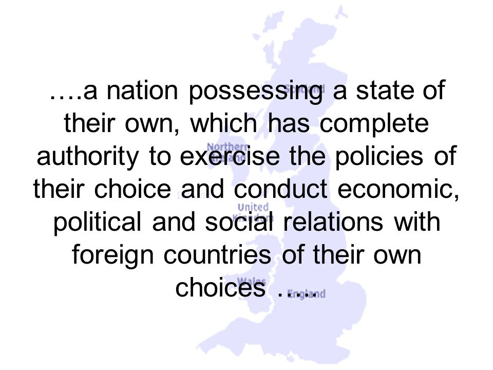 ….a nation possessing a state of their own, which has complete authority to exercise the policies of their choice and conduct economic, political and