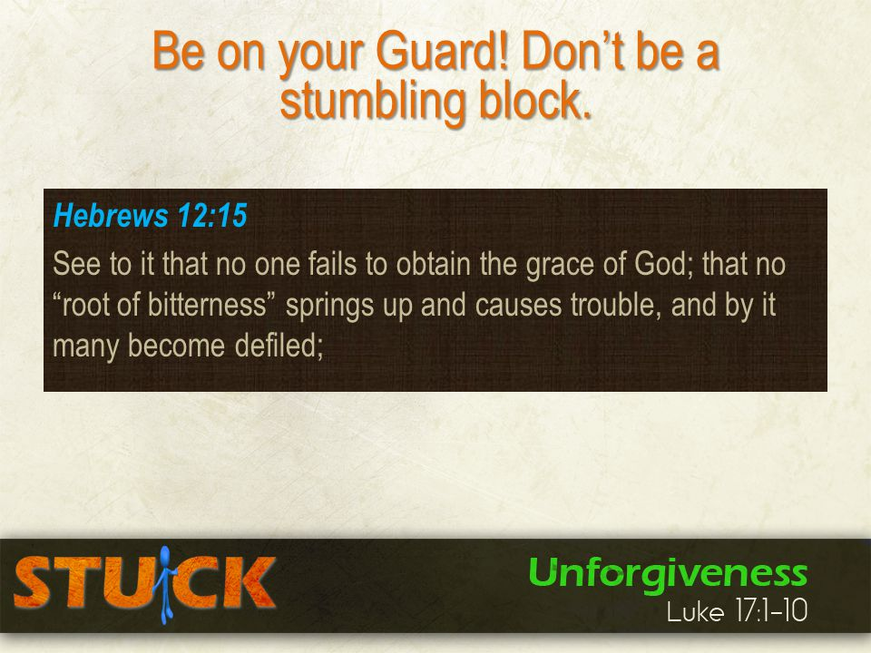 Be on your Guard. Don't be a stumbling block.