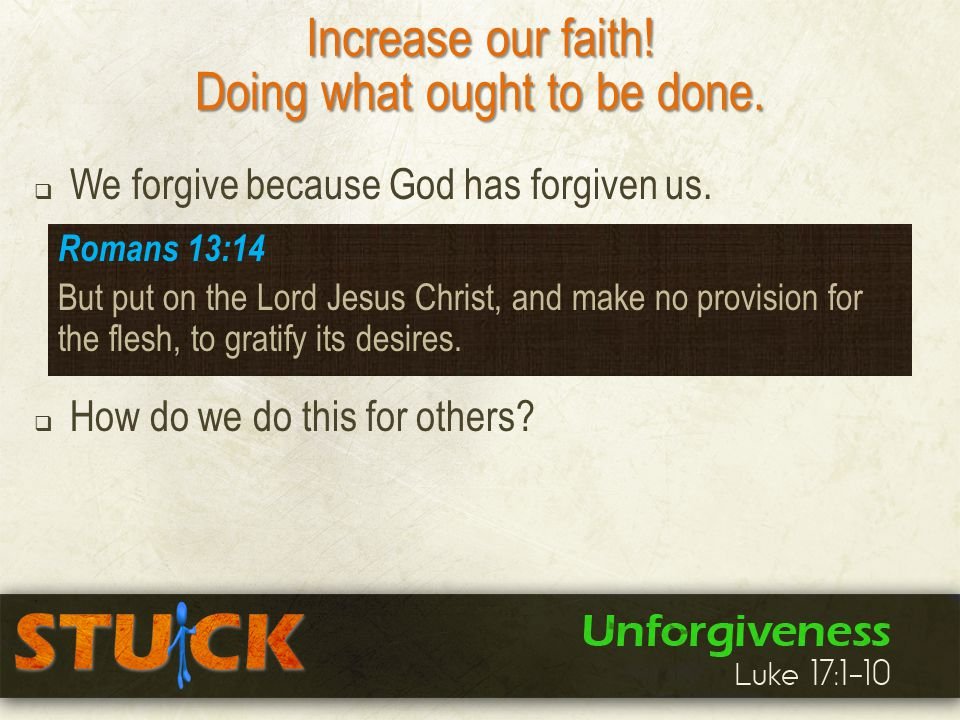 Increase our faith. Doing what ought to be done.  We forgive because God has forgiven us.
