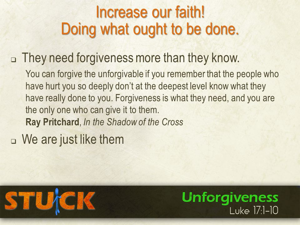 Increase our faith. Doing what ought to be done.  They need forgiveness more than they know.