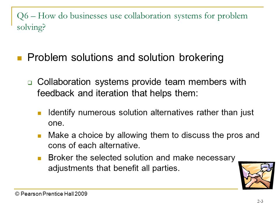 2-3 © Pearson Prentice Hall 2009 Q6 – How do businesses use collaboration systems for problem solving.
