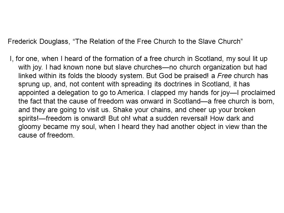 "Frederick Douglass, ""The Relation of the Free Church to the Slave Church"" I, for one, when I heard of the formation of a free church in Scotland, my s"