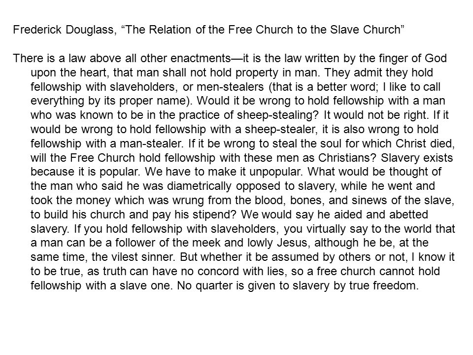 "Frederick Douglass, ""The Relation of the Free Church to the Slave Church"" There is a law above all other enactments—it is the law written by the finge"