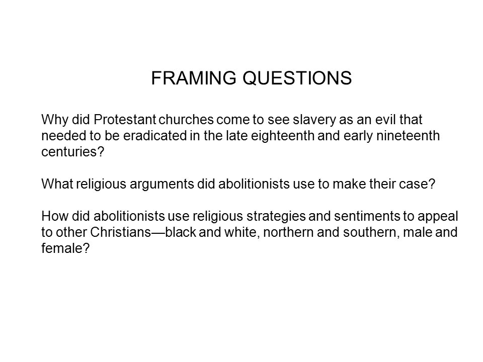 FRAMING QUESTIONS Why did Protestant churches come to see slavery as an evil that needed to be eradicated in the late eighteenth and early nineteenth