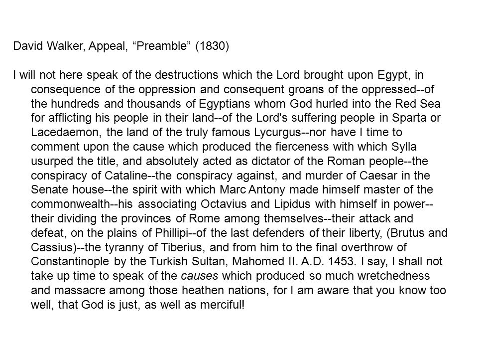 "David Walker, Appeal, ""Preamble"" (1830) I will not here speak of the destructions which the Lord brought upon Egypt, in consequence of the oppression"