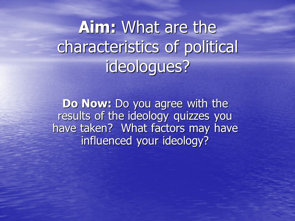 Aim: What are the characteristics of political ideologues.