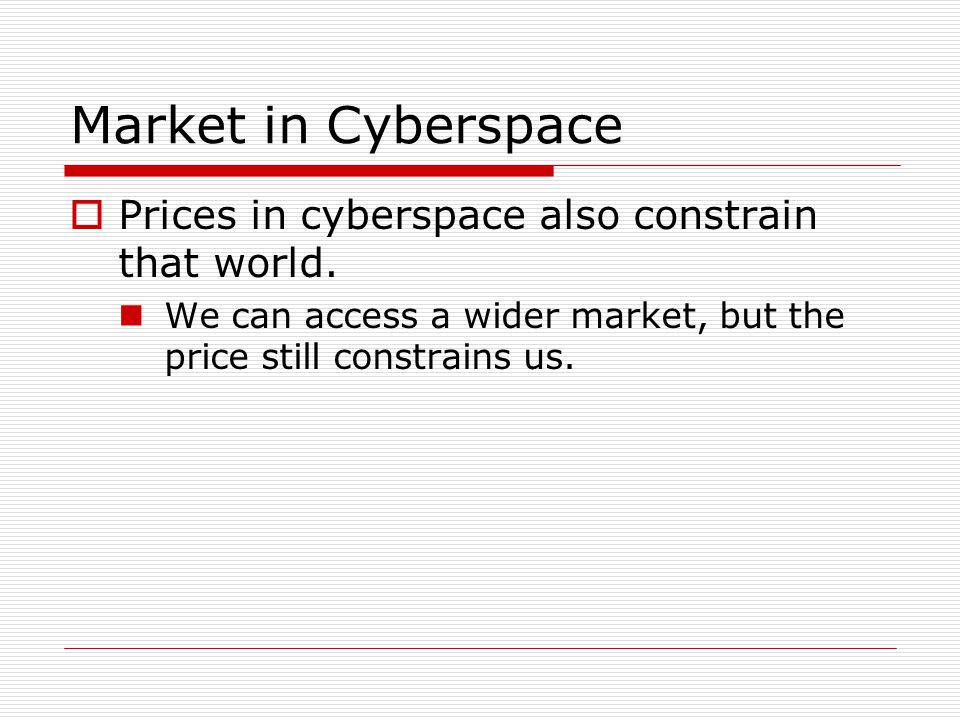 Market in Cyberspace  Prices in cyberspace also constrain that world.
