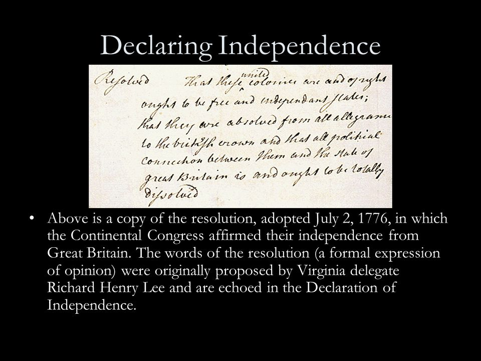 Declaring Independence Above is a copy of the resolution, adopted July 2, 1776, in which the Continental Congress affirmed their independence from Gre