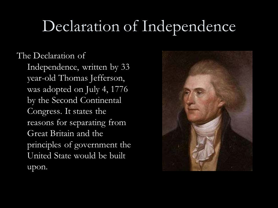 Declaration of Independence The Declaration of Independence, written by 33 year-old Thomas Jefferson, was adopted on July 4, 1776 by the Second Contin