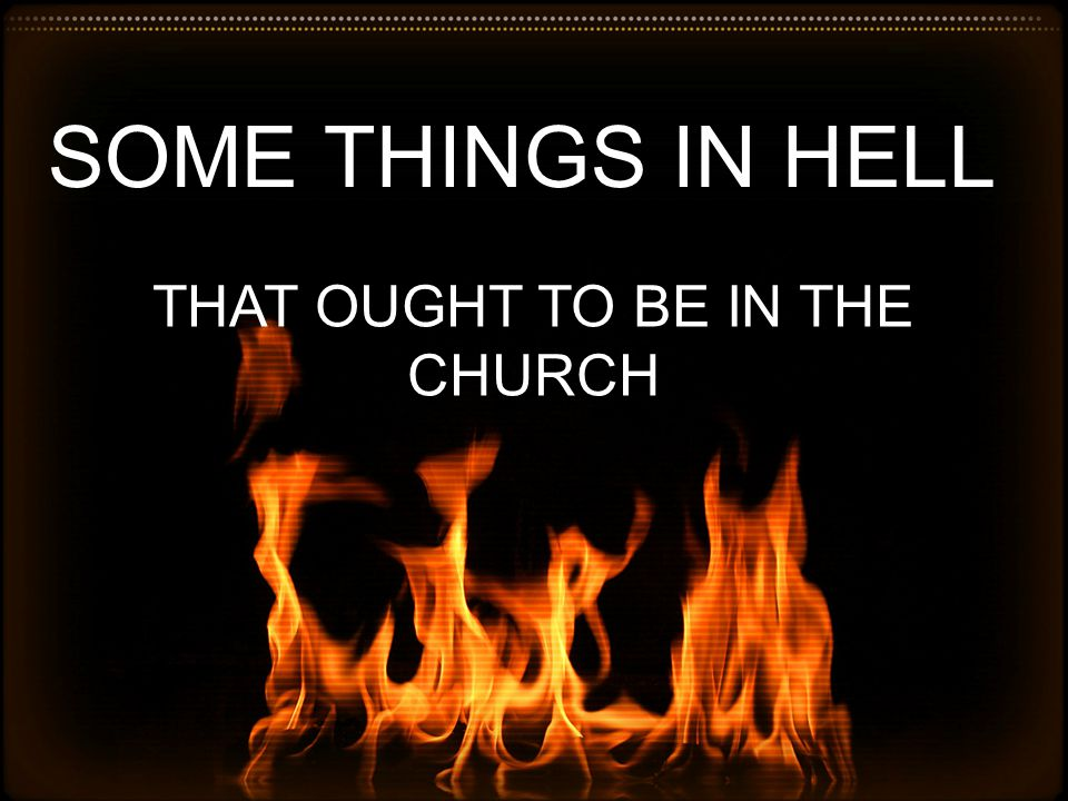 SOME THINGS IN HELL THAT OUGHT TO BE IN THE CHURCH
