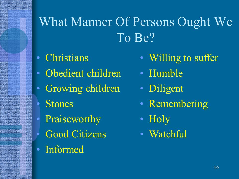 16 What Manner Of Persons Ought We To Be.