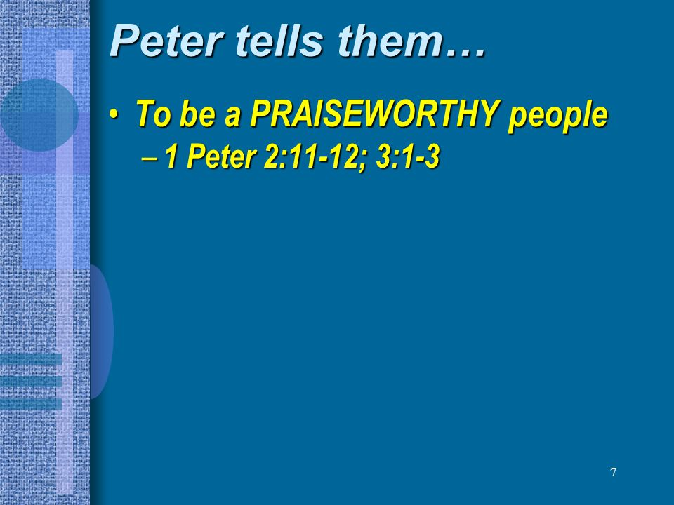 8 Peter tells them… To be a PRAISEWORTHY people To be a PRAISEWORTHY people – 1 Peter 2:11-12; 3:1-3 To be GOOD CITIZENS To be GOOD CITIZENS – 1 Peter 2:13-17
