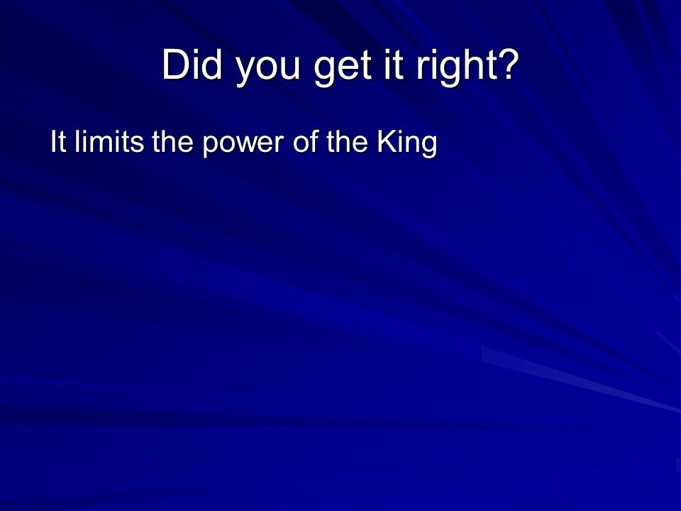 Did you get it right It limits the power of the King It limits the power of the King