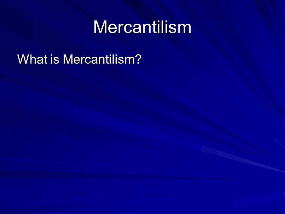 Mercantilism What is Mercantilism