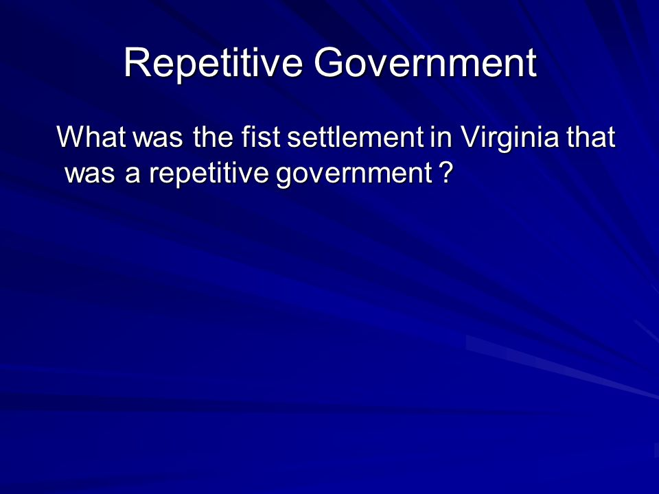Repetitive Government What was the fist settlement in Virginia that was a repetitive government .
