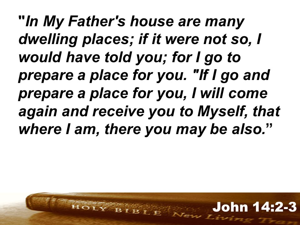 Genesis 32:1-2 John 14:2-3 In My Father s house are many dwelling places; if it were not so, I would have told you; for I go to prepare a place for you.