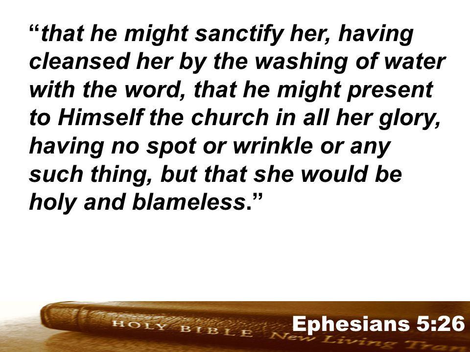 Genesis 32:1-2 Ephesians 5:26 that he might sanctify her, having cleansed her by the washing of water with the word, that he might present to Himself the church in all her glory, having no spot or wrinkle or any such thing, but that she would be holy and blameless.