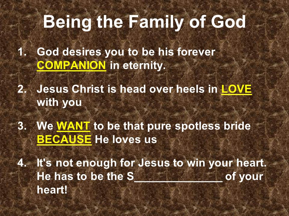 Being the Family of God 1.God desires you to be his forever COMPANION in eternity.