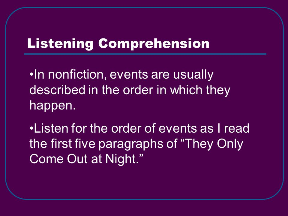 Listening Comprehension In nonfiction, events are usually described in the order in which they happen.