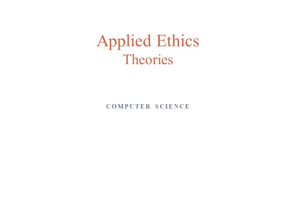 COMPUTER SCIENCE Applied Ethics Theories