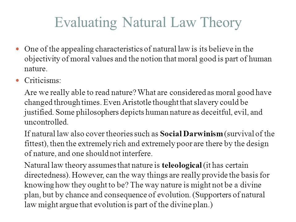 Evaluating Natural Law Theory One of the appealing characteristics of natural law is its believe in the objectivity of moral values and the notion tha