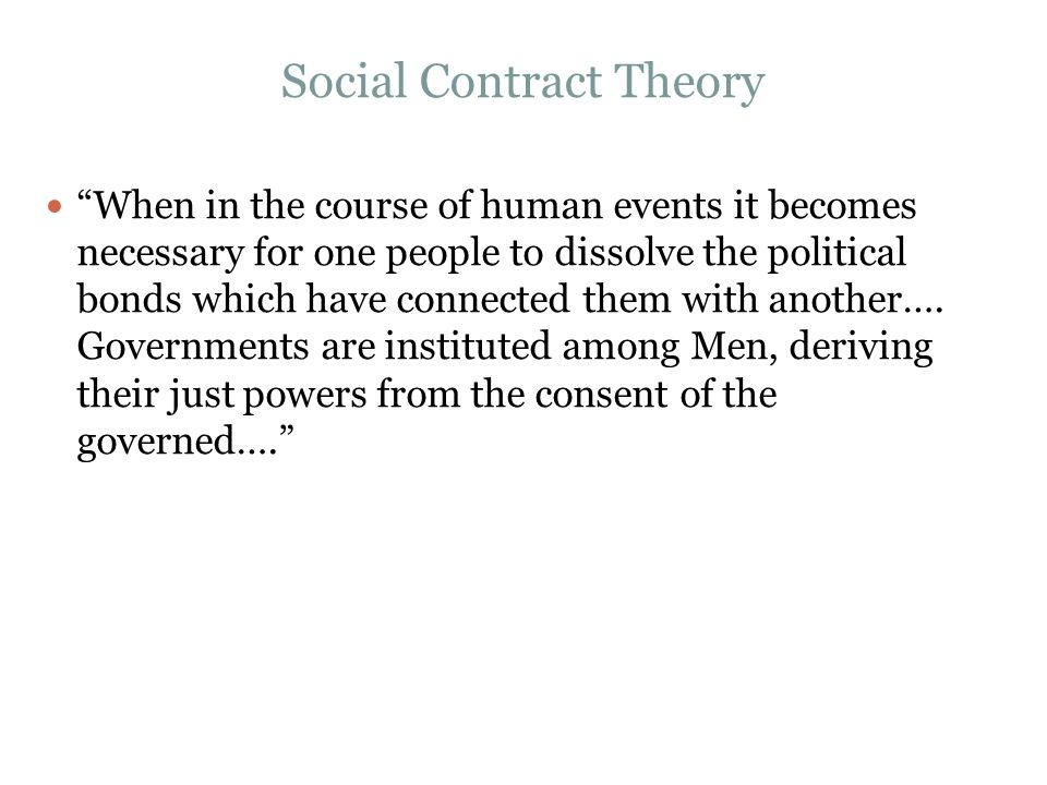 """Social Contract Theory """"When in the course of human events it becomes necessary for one people to dissolve the political bonds which have connected th"""