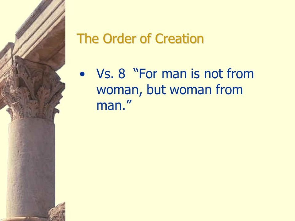 The Order of Creation Vs. 8 For man is not from woman, but woman from man.