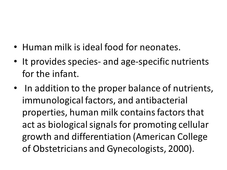 Human milk is ideal food for neonates. It provides species- and age-specific nutrients for the infant. In addition to the proper balance of nutrients,