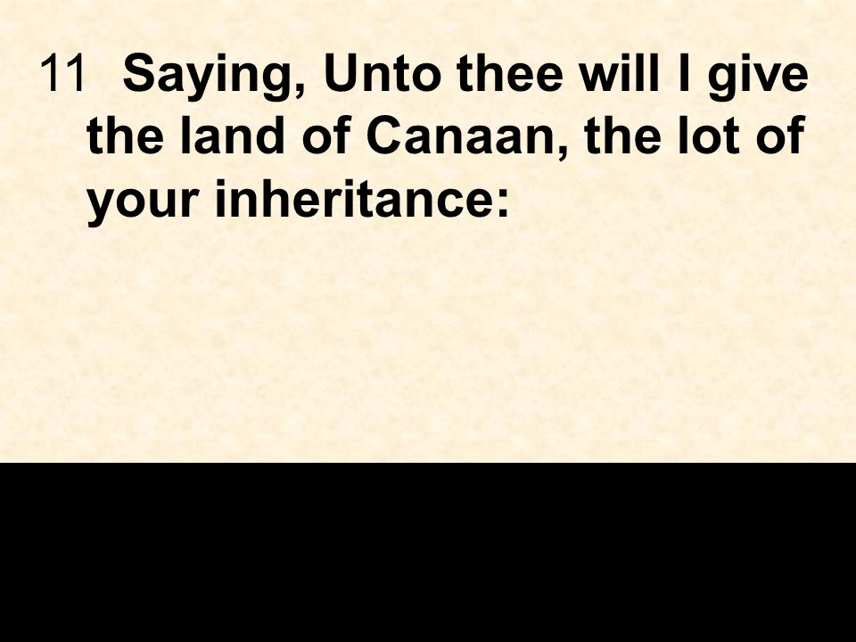 11Saying, Unto thee will I give the land of Canaan, the lot of your inheritance: