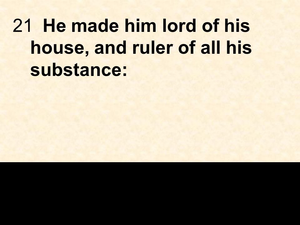 21He made him lord of his house, and ruler of all his substance: